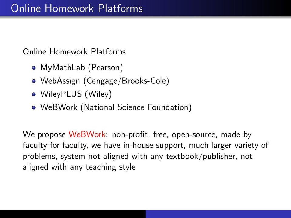 WeBWork: non-profit, free, open-source, made by faculty for faculty, we have in-house support,