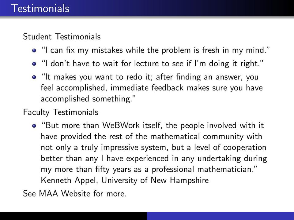 Faculty Testimonials But more than WeBWork itself, the people involved with it have provided the rest of the mathematical community with not only a truly impressive