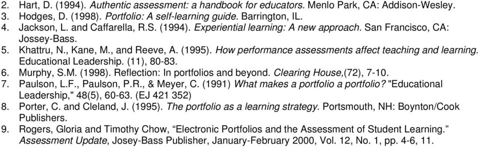 How performance assessments affect teaching and learning. Educational Leadership. (11), 80-83. 6. Murphy, S.M. (1998). Reflection: In portfolios and beyond. Clearing House,(72), 7-10. 7. Paulson, L.F.
