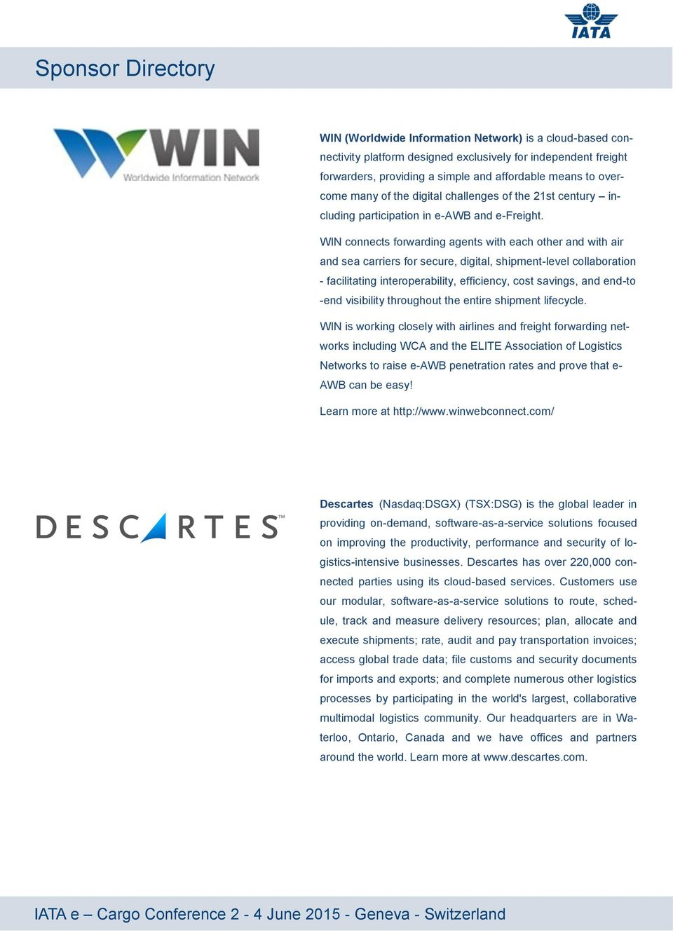 WIN connects forwarding agents with each other and with air and sea carriers for secure, digital, shipment-level collaboration - facilitating interoperability, efficiency, cost savings, and end-to