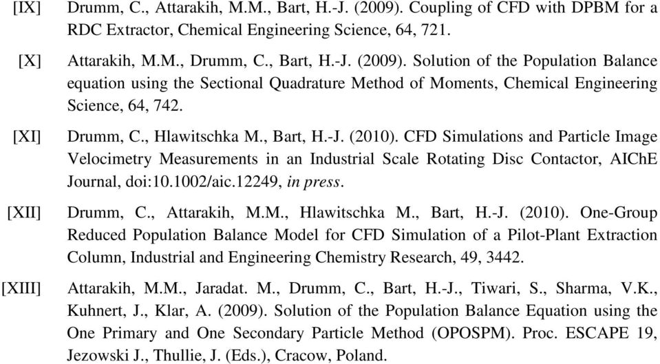 Solution of the Population Balance equation using the Sectional Quadrature Method of Moments, Chemical Engineering Science, 64, 742. Drumm, C., Hlawitschka M., Bart, H.-J. (2010).