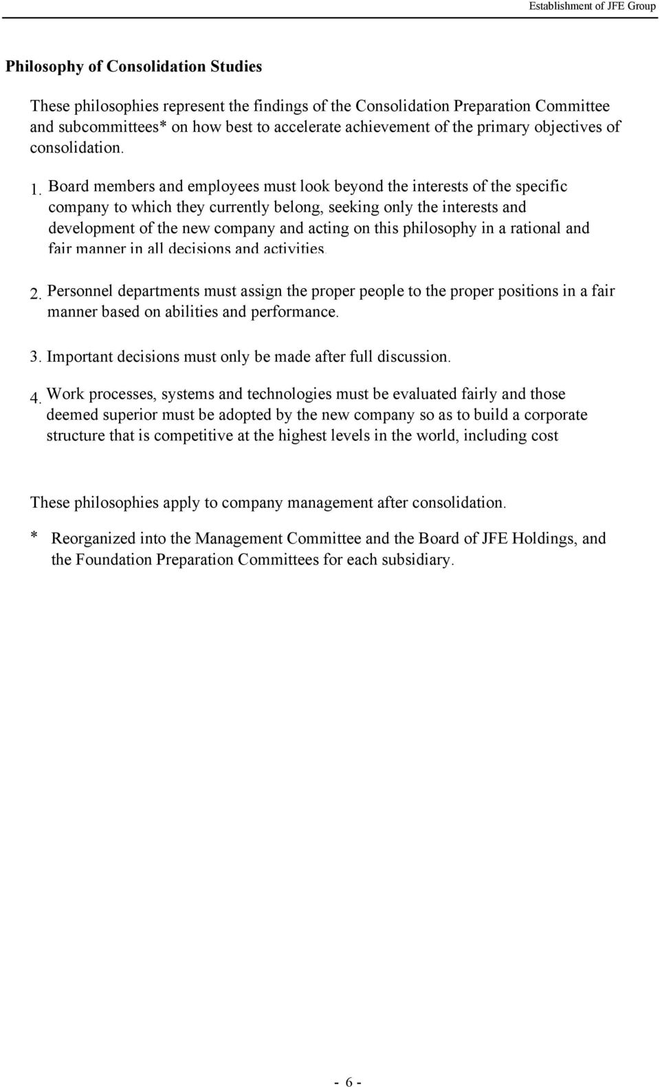 Board members and employees must look beyond the interests of the specific company to which they currently belong, seeking only the interests and development of the new company and acting on this