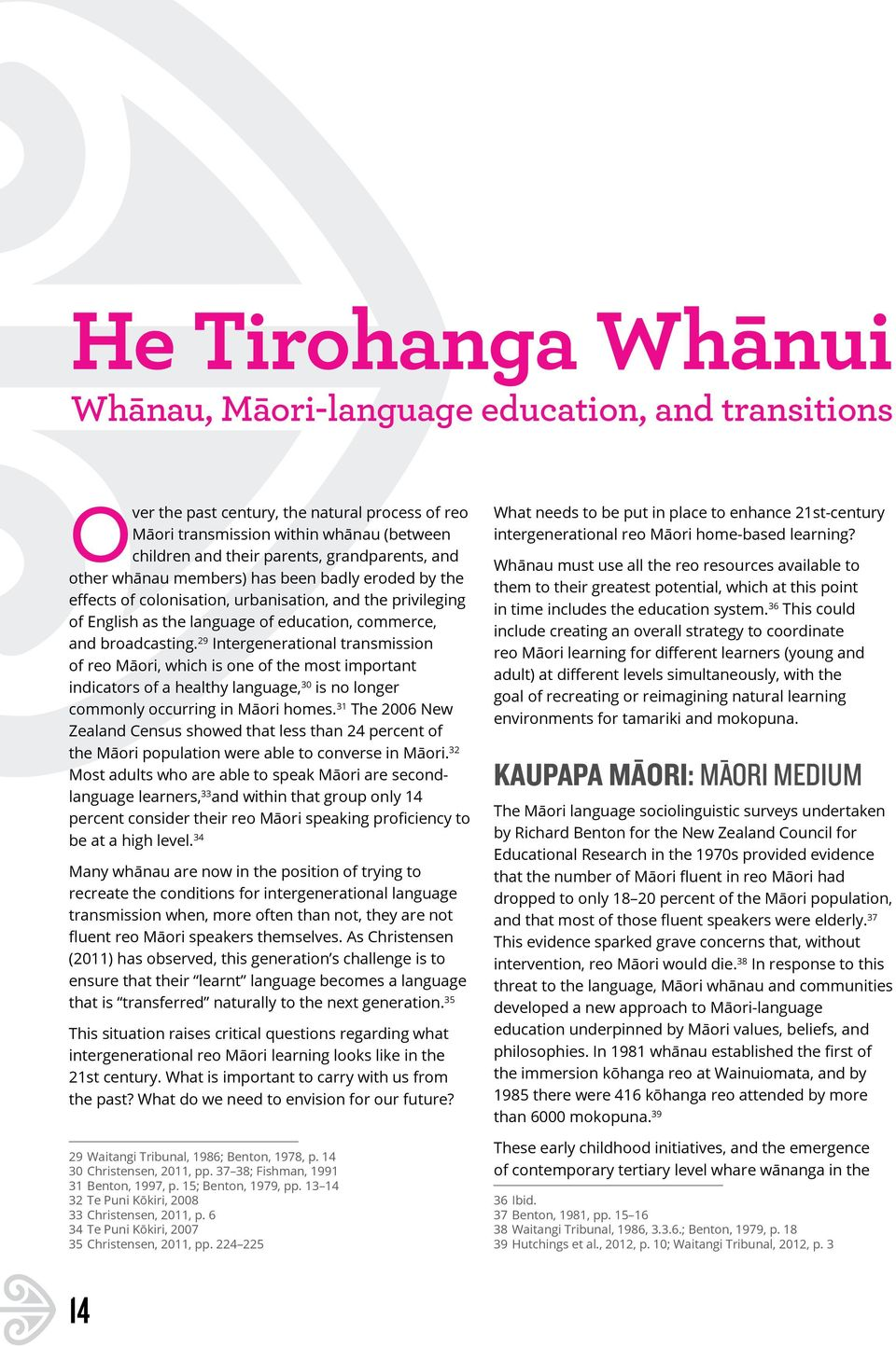 29 Intergenerational transmission of reo Māori, which is one of the most important indicators of a healthy language, 30 is no longer commonly occurring in Māori homes.