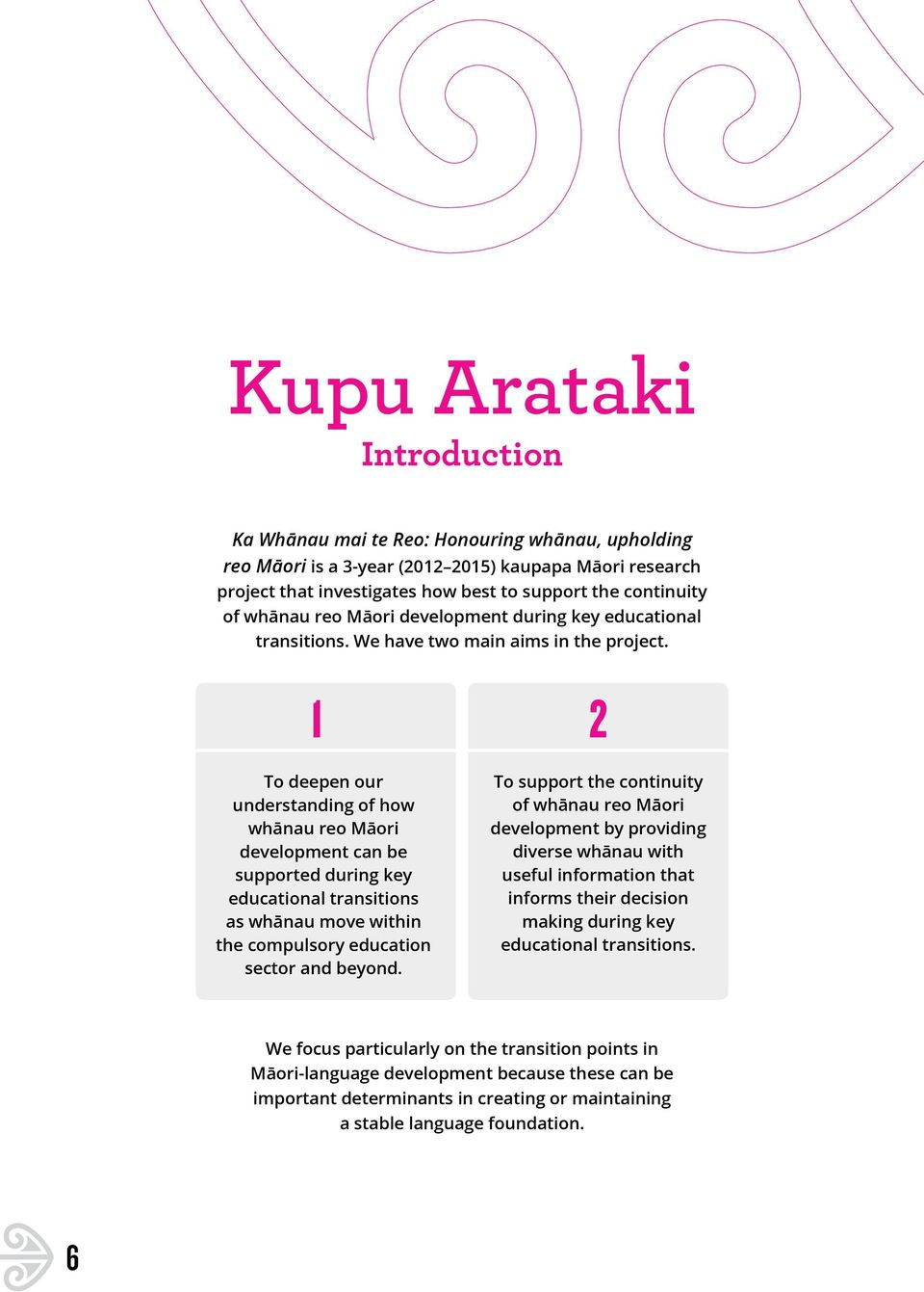 1 2 To deepen our understanding of how whānau reo Māori development can be supported during key educational transitions as whānau move within the compulsory education sector and beyond.