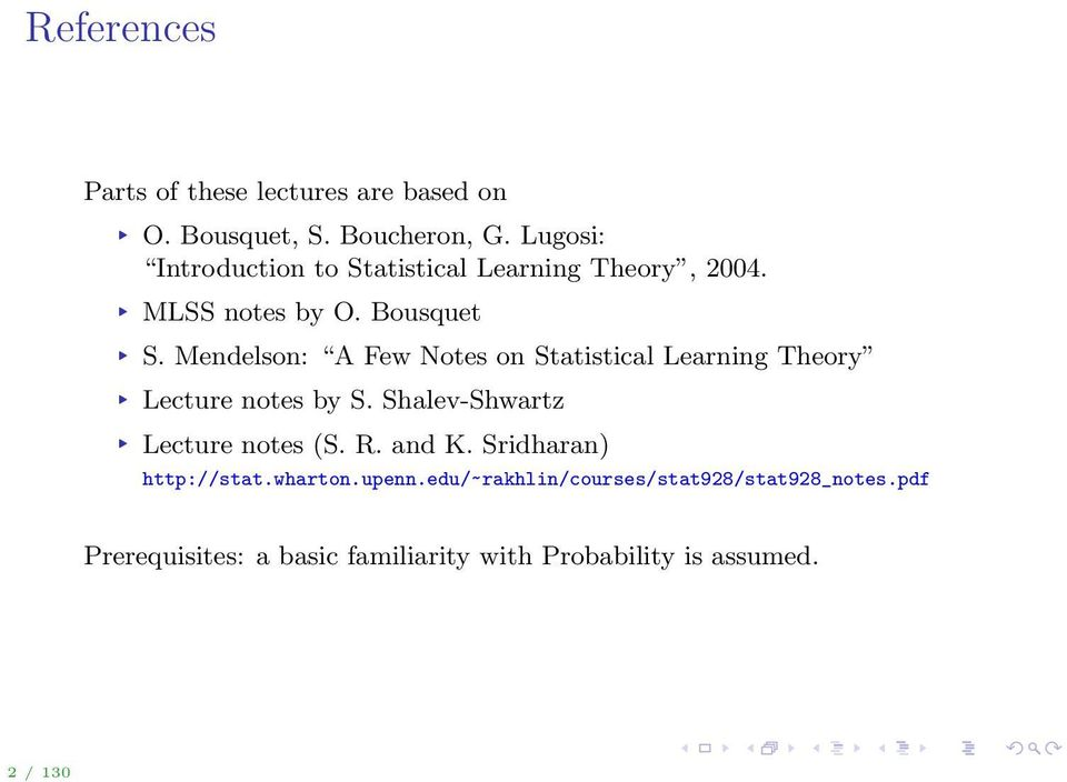 Medelso: A Few Notes o Statistical Learig Theory Lecture otes by S. Shalev-Shwartz Lecture otes (S. R.