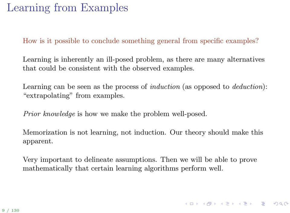 Learig ca be see as the process of iductio (as opposed to deductio): extrapolatig from examples.