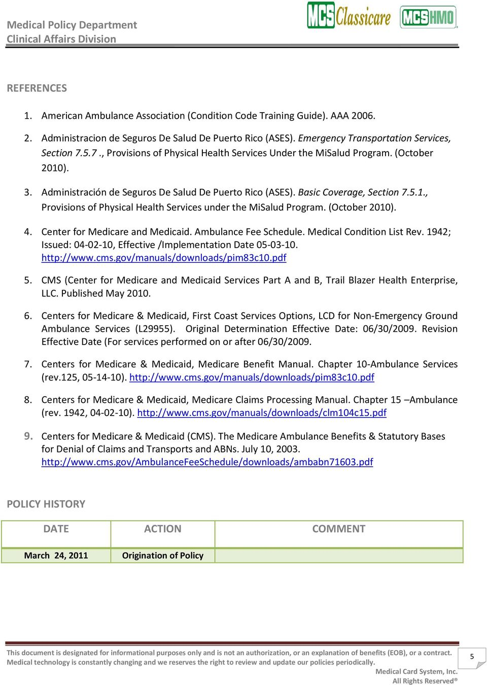 (October 2010). 4. Center for Medicare and Medicaid. Ambulance Fee Schedule. Medical Condition List Rev. 1942; Issued: 04-02-10, Effective /Implementation Date 05-03-10. http://www.cms.