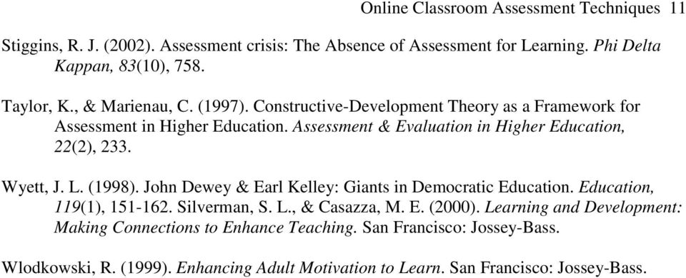 Wyett, J. L. (1998). John Dewey & Earl Kelley: Giants in Democratic Education. Education, 119(1), 151-162. Silverman, S. L., & Casazza, M. E. (2000).