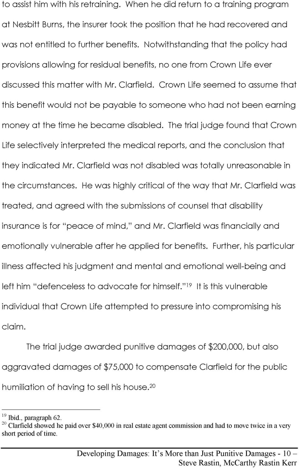 not be payable to someone who had not been earning money at the time he became disabled The trial judge found that Crown Life selectively interpreted the medical reports and the conclusion that they