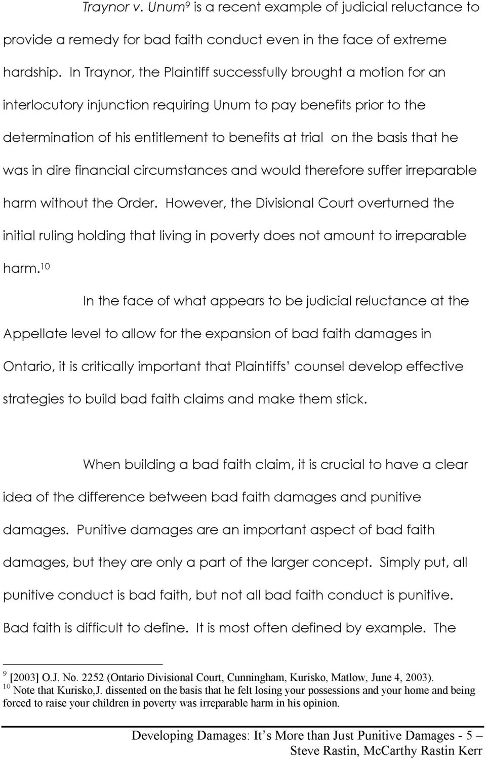 suffer irreparable harm without the Order However the Divisional Court overturned the initial ruling holding that living in poverty does not amount to irreparable harm 10 In the face of what appears
