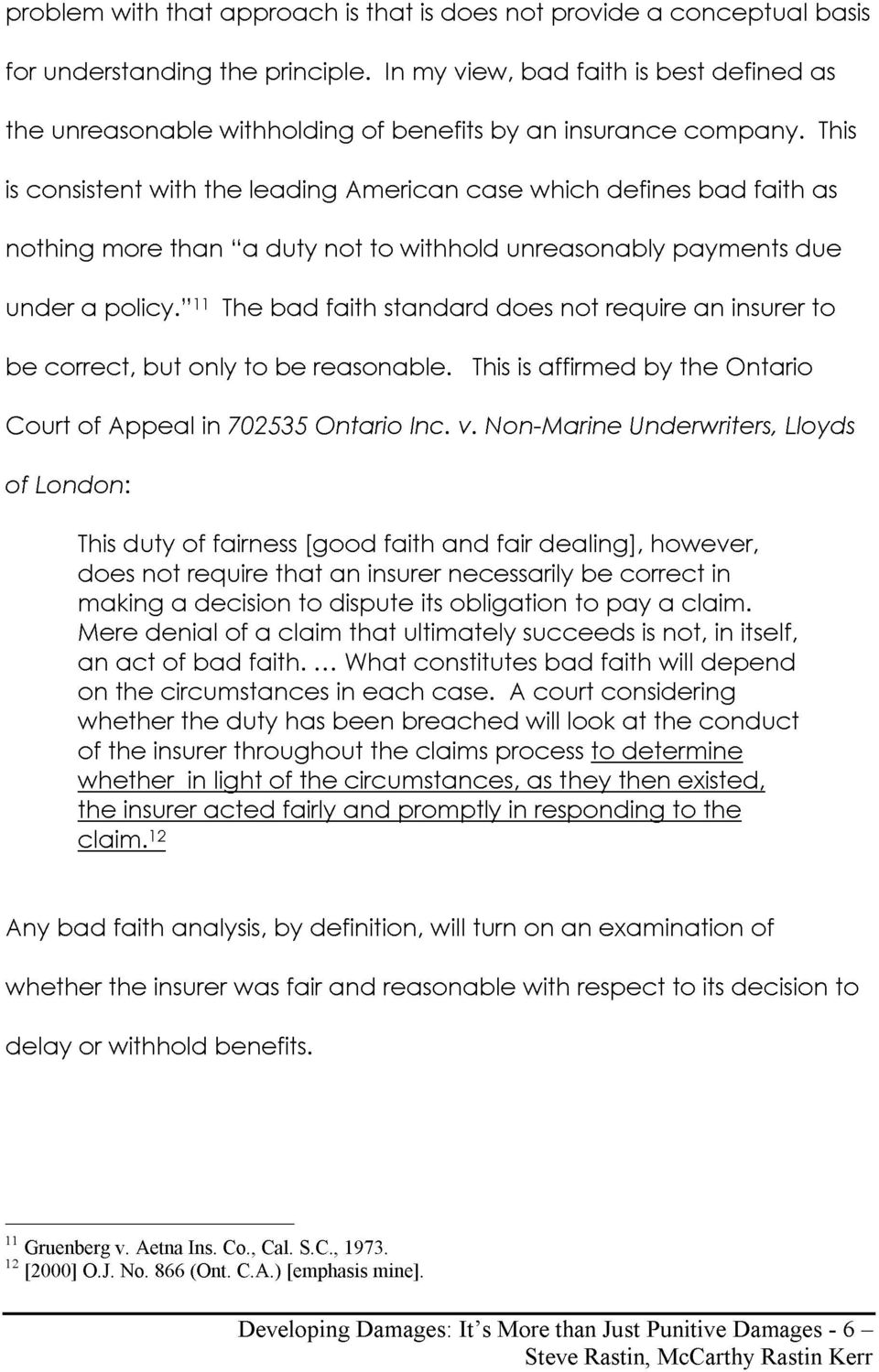 standard does not require an insurer to be correct but only to be reasonable This is affirmed by the Ontario Court of Appeal in 702535 Ontario Inc v Non Marine Underwriters Lloyds of London This duty