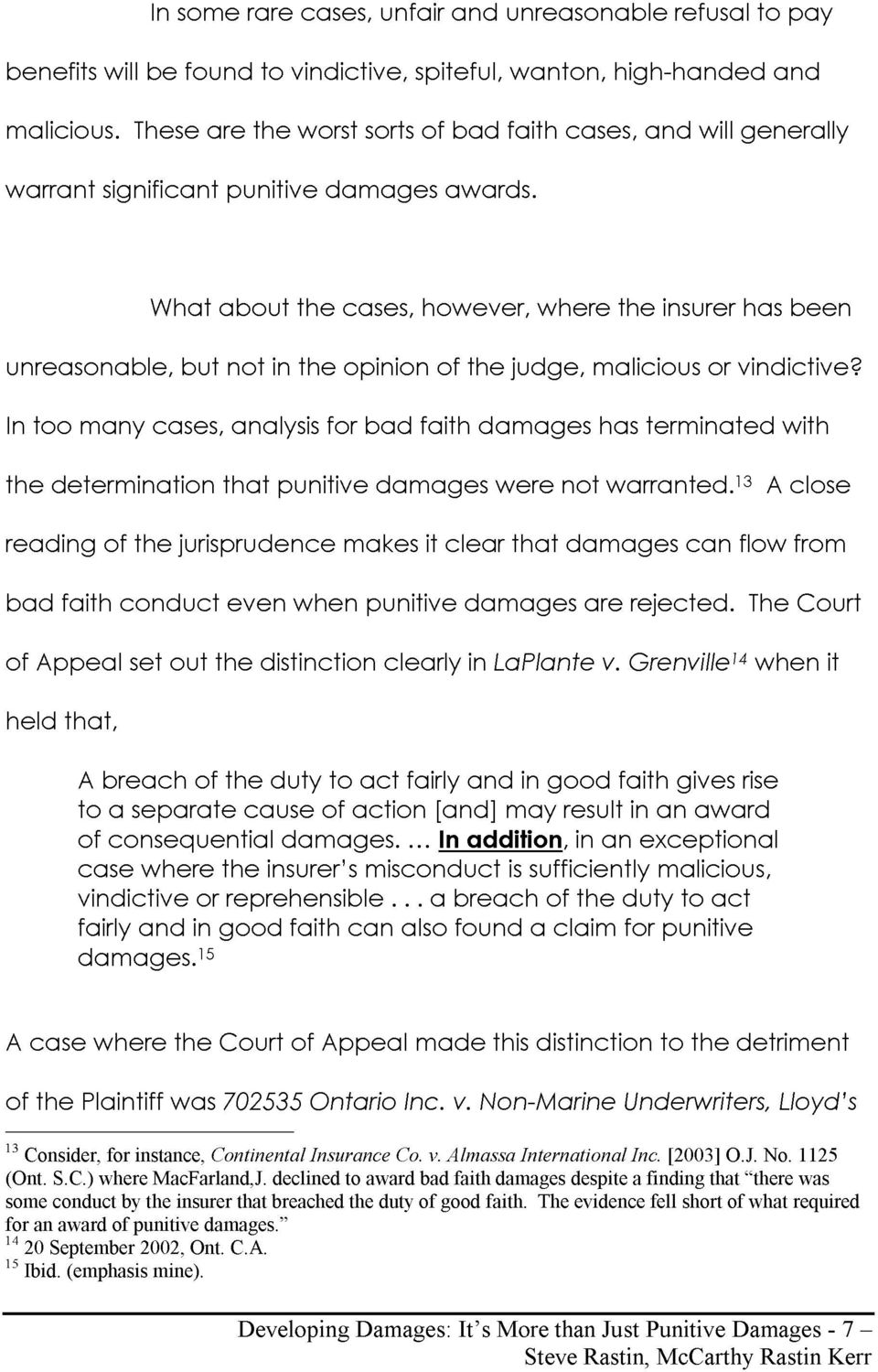 cases analysis for bad faith damages has terminated with the determination that punitive damages were not warranted 13 A close reading of the jurisprudence makes it clear that damages can flow from