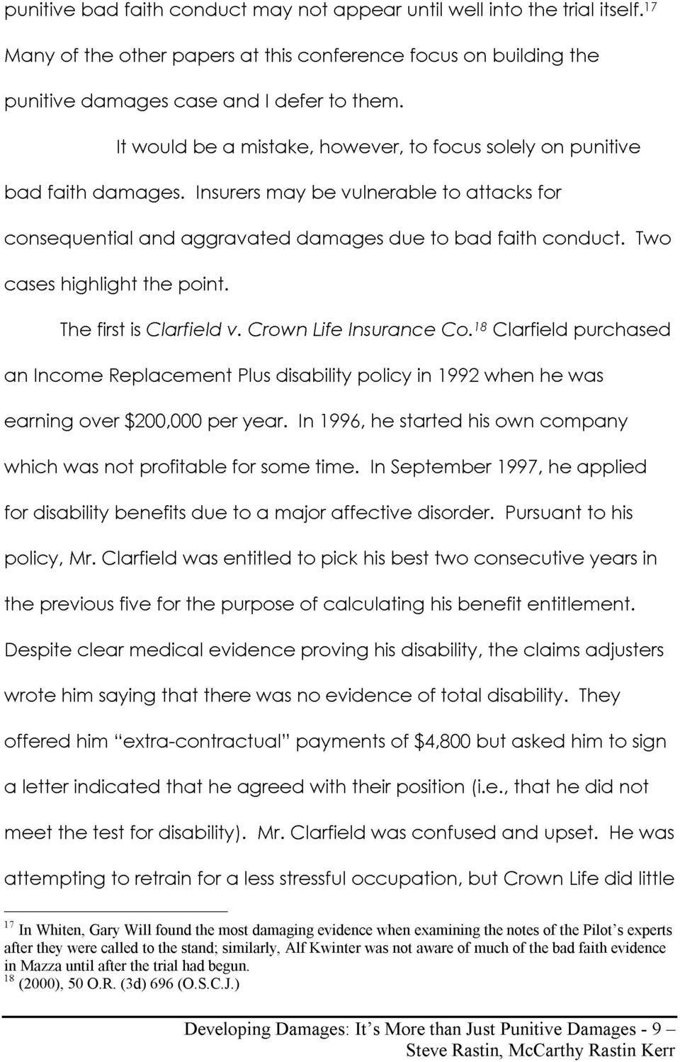 first is Clarfield v Crown Life Insurance Co 18 Clarfield purchased an Income Replacement Plus disability policy in 1992 when he was earning over 200 000 per year In 1996 he started his own company