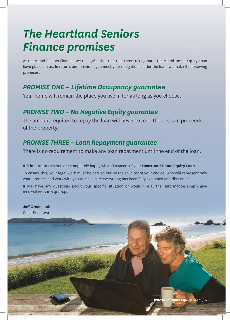 you choose. PROMISE TWO No Negative Equity guarantee The amount required to repay the loan will never exceed the net sale proceeds of the property.