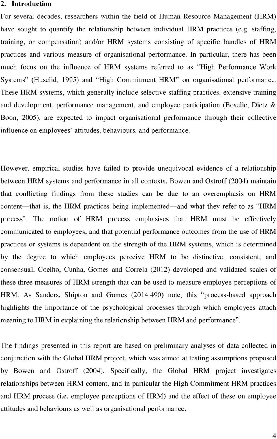 In particular, there has been much focus on the influence of HRM systems referred to as High Performance Work Systems (Huselid, 1995) and High Commitment HRM on organisational performance.