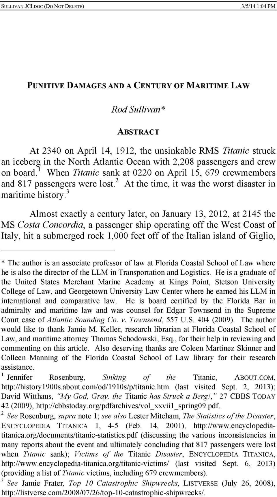 3 Almost exactly a century later, on January 13, 2012, at 2145 the MS Costa Concordia, a passenger ship operating off the West Coast of Italy, hit a submerged rock 1,000 feet off of the Italian