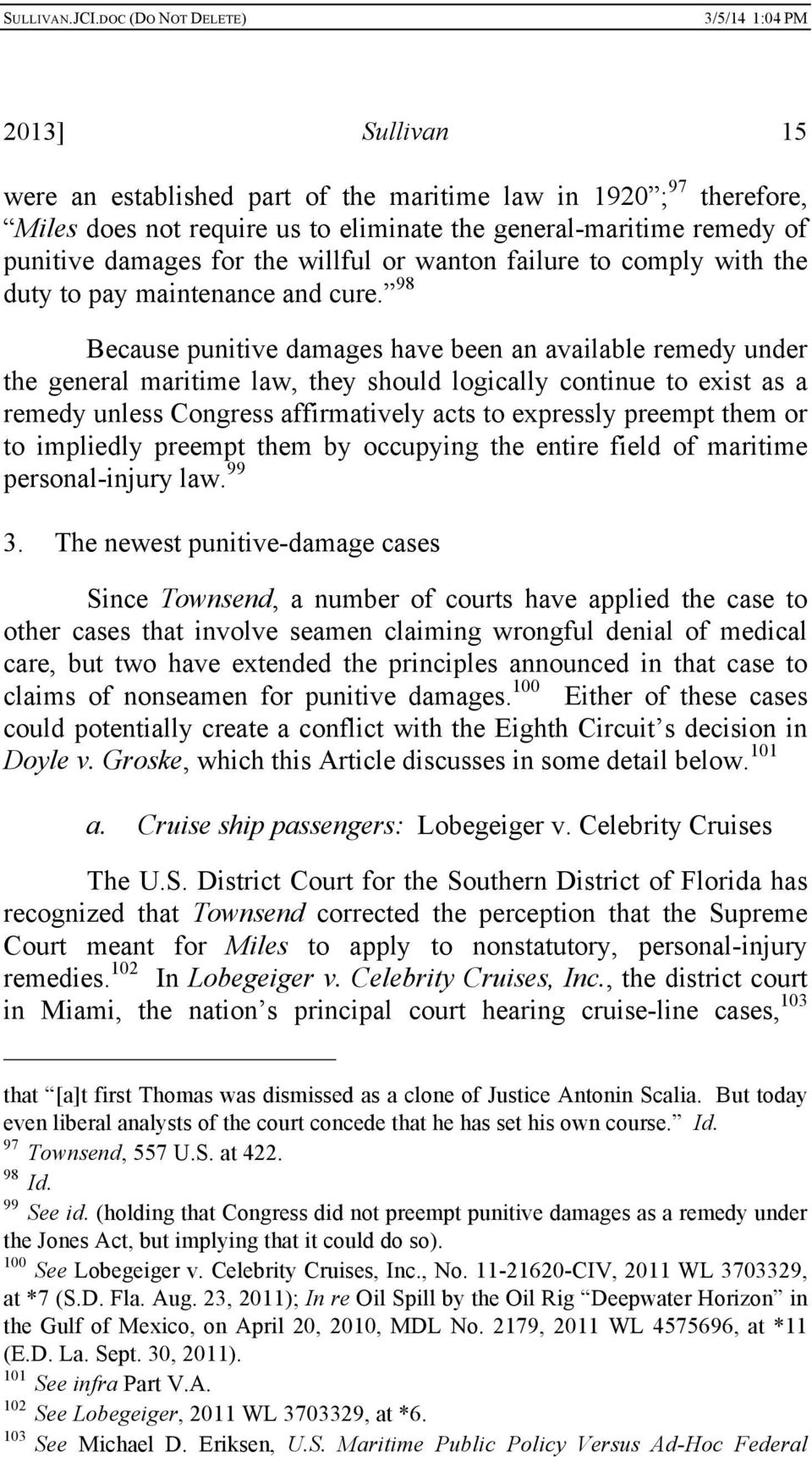 98 Because punitive damages have been an available remedy under the general maritime law, they should logically continue to exist as a remedy unless Congress affirmatively acts to expressly preempt