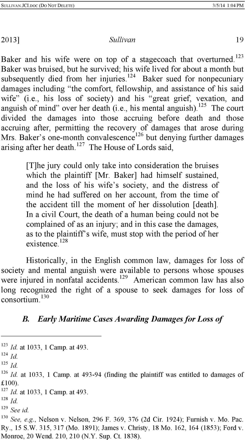 e., his mental anguish). 125 The court divided the damages into those accruing before death and those accruing after, permitting the recovery of damages that arose during Mrs.