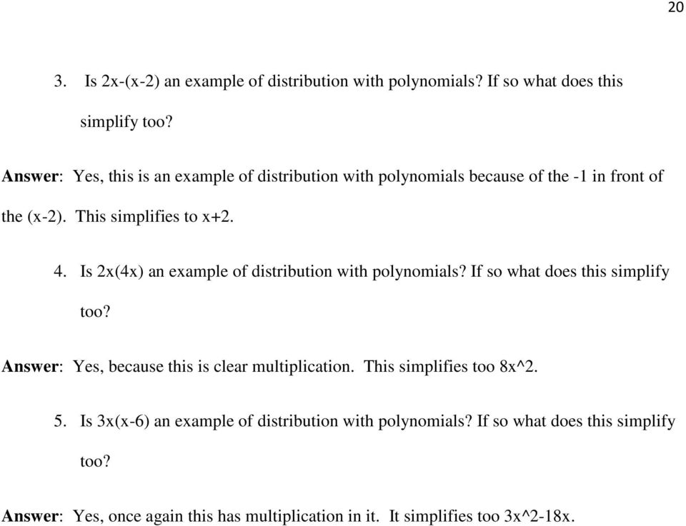 Is 2x(4x) an example of distribution with polynomials? If so what does this simplify too? Answer: Yes, because this is clear multiplication.