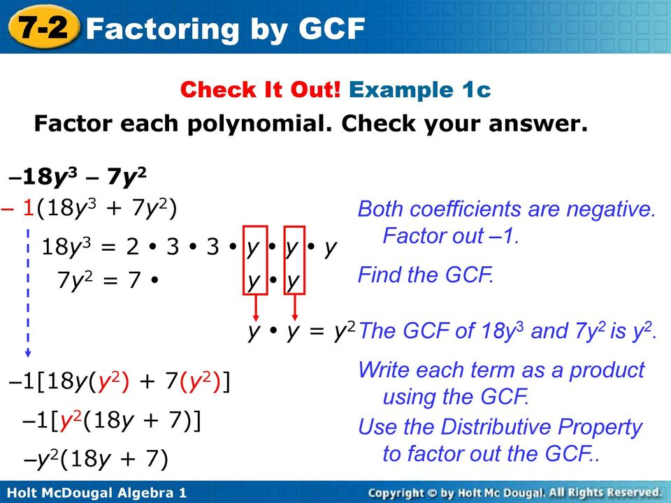 7y 2 = 7 y y Find the GCF. y y = y 2 The GCF of 18y 3 and 7y 2 is y 2.