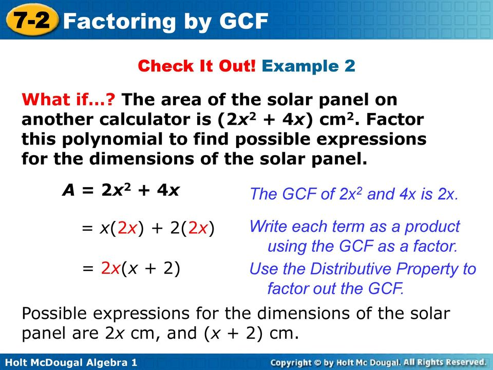 A = 2x 2 + 4x The GCF of 2x 2 and 4x is 2x.