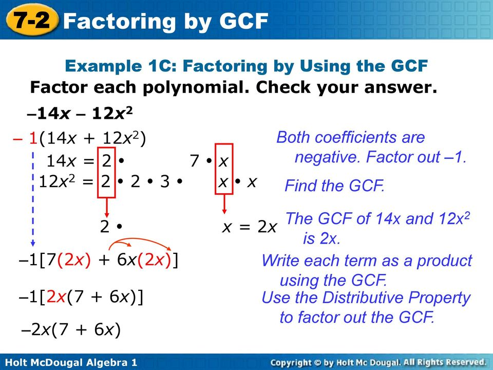 12x 2 = 2 2 3 x x Find the GCF. 2 x = 2x The GCF of 14x and 12x 2 is 2x.