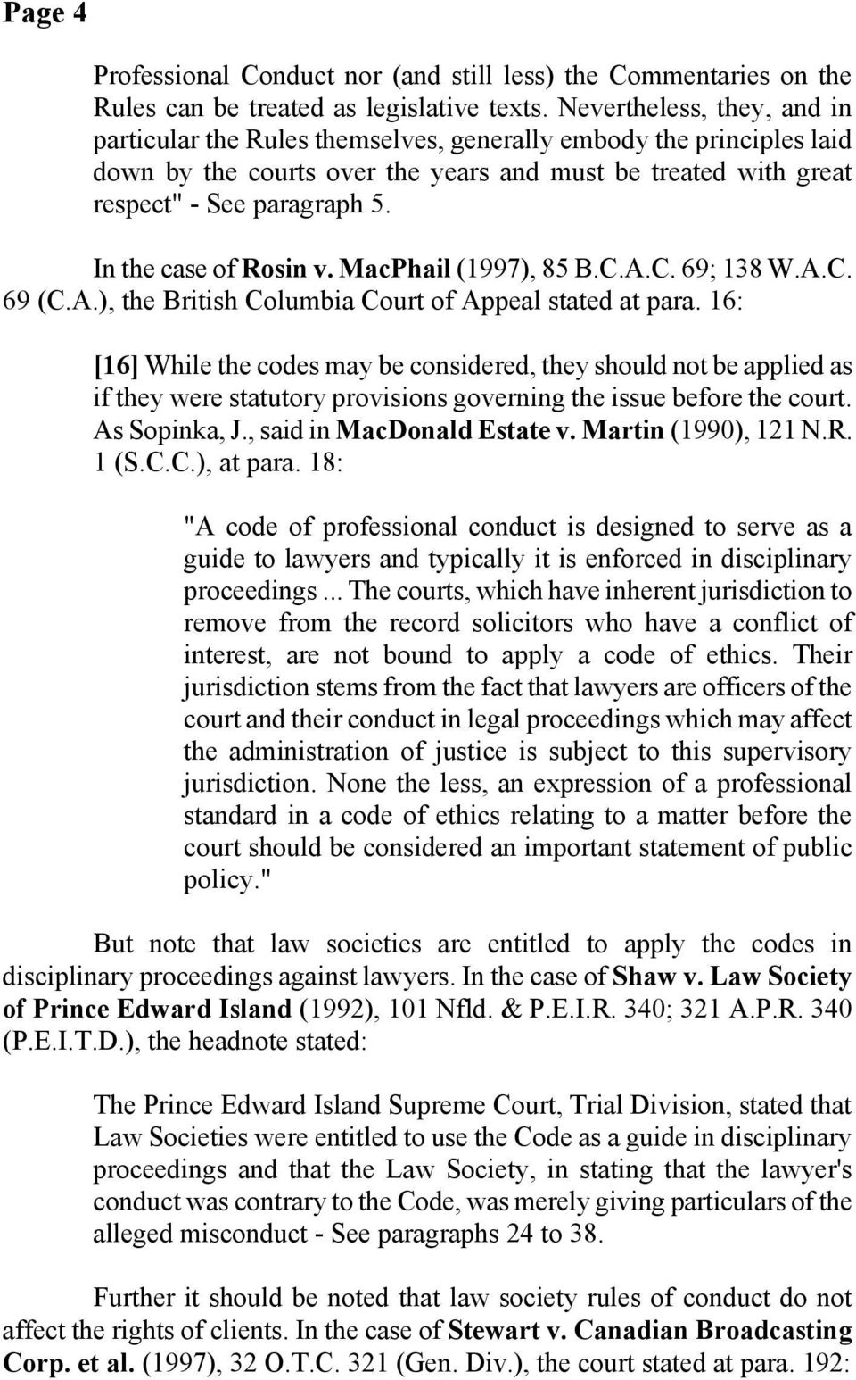 In the case of Rosin v. MacPhail (1997), 85 B.C.A.C. 69; 138 W.A.C. 69 (C.A.), the British Columbia Court of Appeal stated at para.
