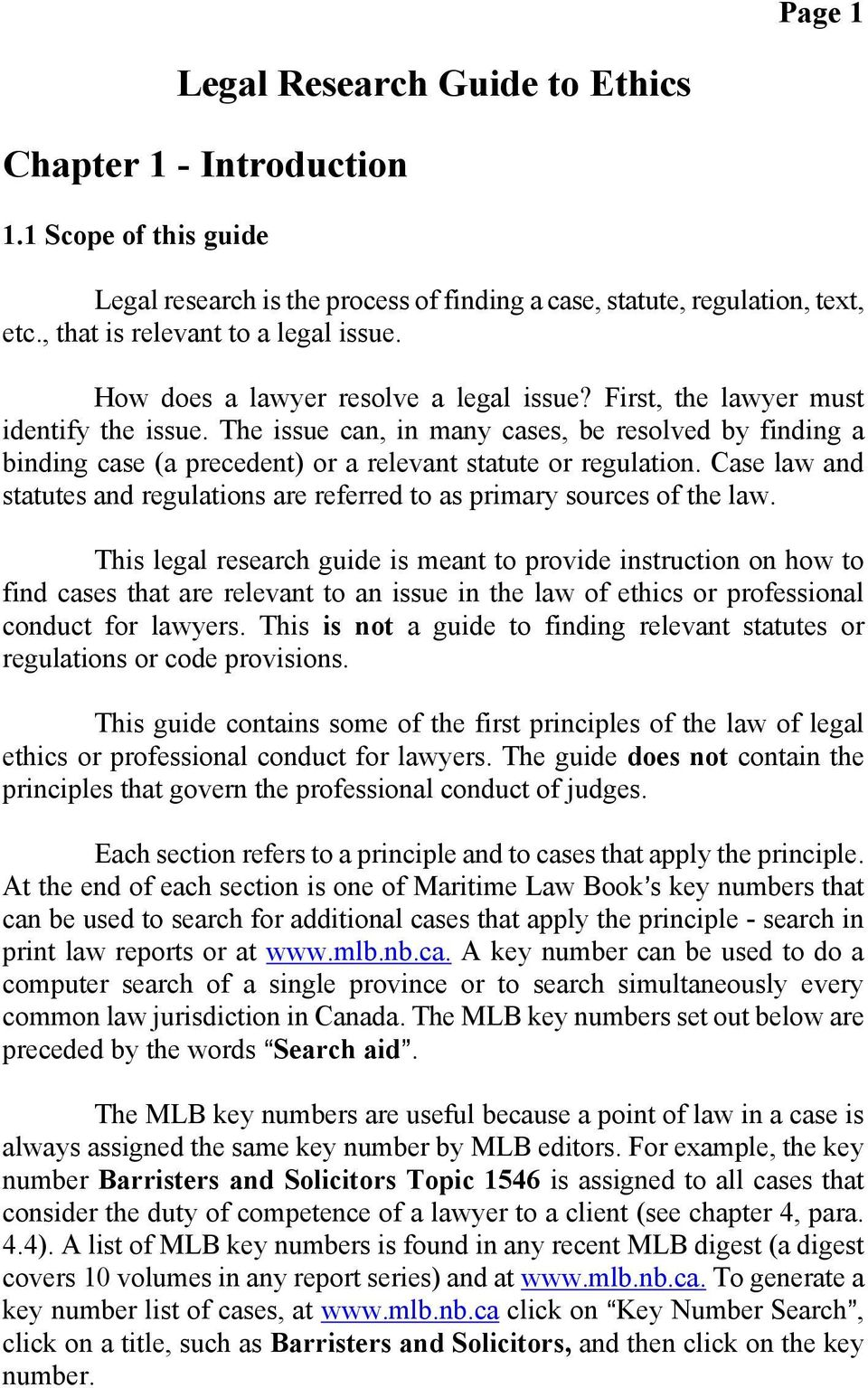 The issue can, in many cases, be resolved by finding a binding case (a precedent) or a relevant statute or regulation.