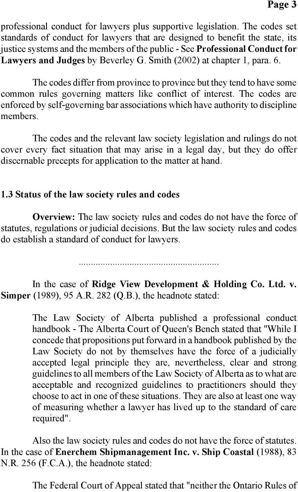 G. Smith (2002) at chapter 1, para. 6. The codes differ from province to province but they tend to have some common rules governing matters like conflict of interest.