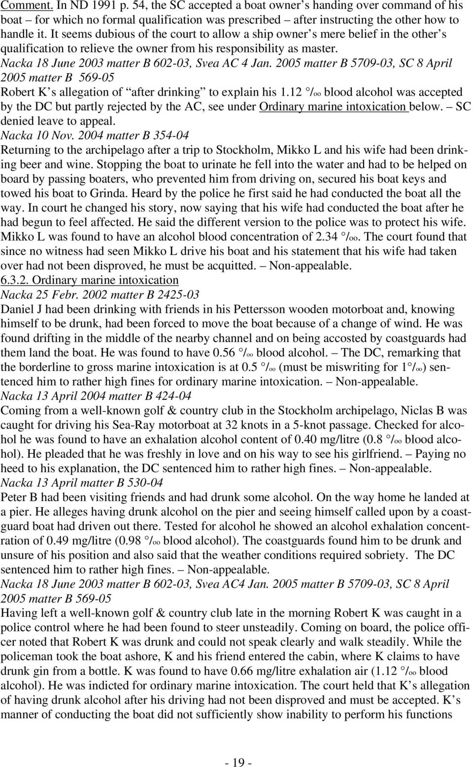 Nacka 18 June 2003 matter B 602-03, Svea AC 4 Jan. 2005 matter B 5709-03, SC 8 April 2005 matter B 569-05 Robert K s allegation of after drinking to explain his 1.