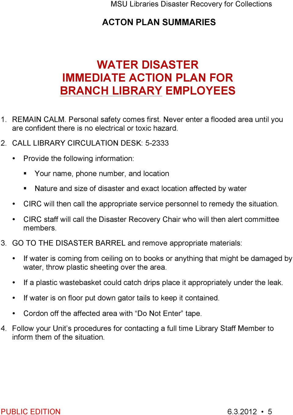 CALL LIBRARY CIRCULATION DESK: 5-2333 Provide the following information: Your name, phone number, and location Nature and size of disaster and exact location affected by water CIRC will then call the