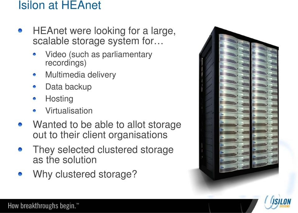 Hosting Virtualisation Wanted to be able to allot storage out to their client