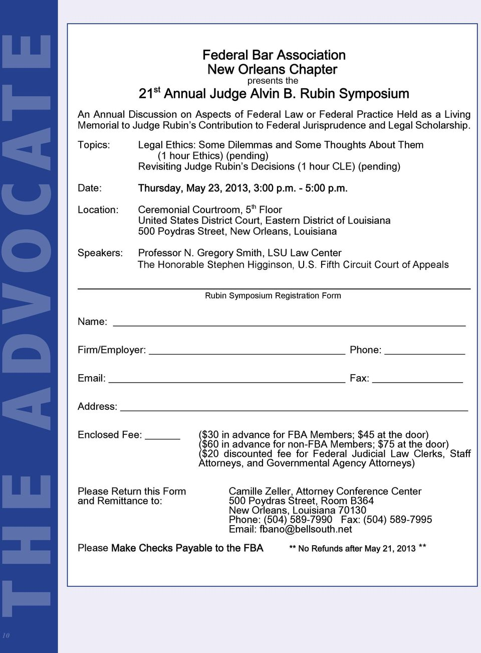 Topics: Date: Location: Speakers: Legal Ethics: Some Dilemmas and Some Thoughts About Them (1 hour Ethics) (pending) Revisiting Judge Rubin s Decisions (1 hour CLE) (pending) Thursday, May 23, 2013,