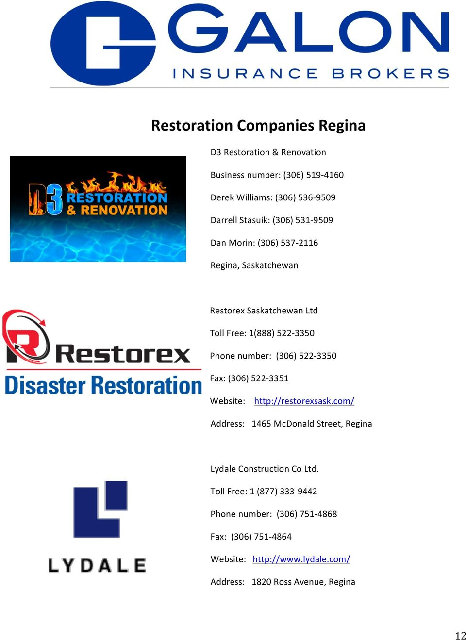 522-3350 Fax: (306) 522-3351 Website: http://restorexsask.com/ Address: 1465 McDonald Street, Regina Lydale Construction Co Ltd.