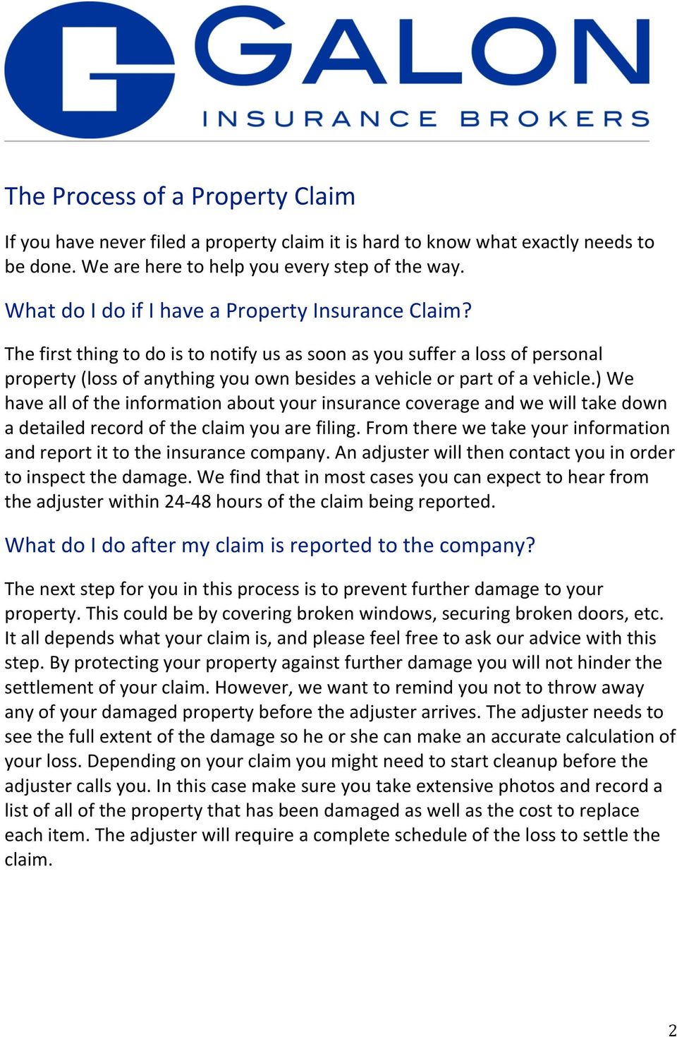 The first thing to do is to notify us as soon as you suffer a loss of personal property (loss of anything you own besides a vehicle or part of a vehicle.