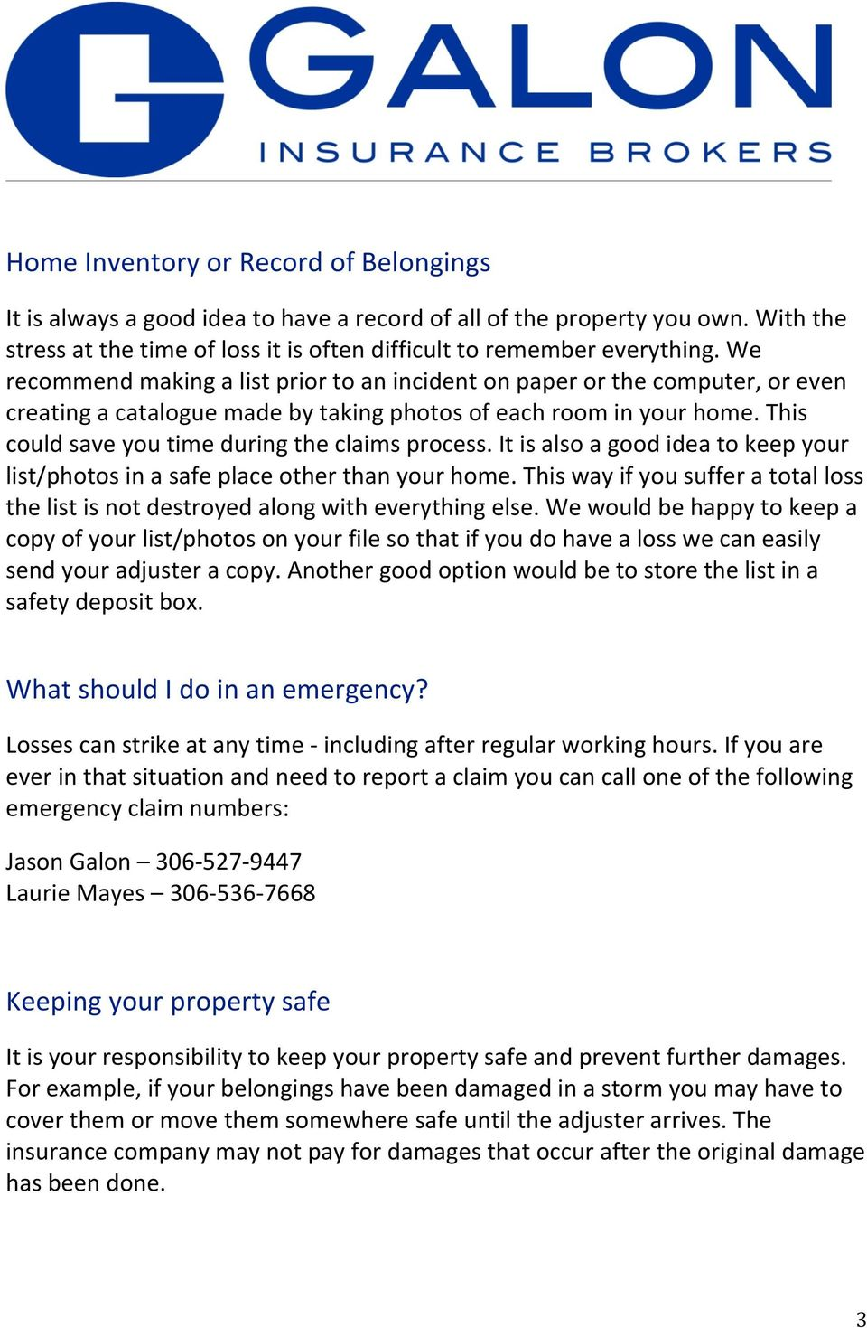 This could save you time during the claims process. It is also a good idea to keep your list/photos in a safe place other than your home.