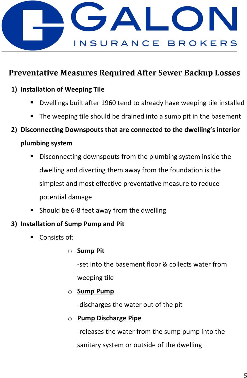 diverting them away from the foundation is the simplest and most effective preventative measure to reduce potential damage Should be 6-8 feet away from the dwelling 3) Installation of Sump Pump and