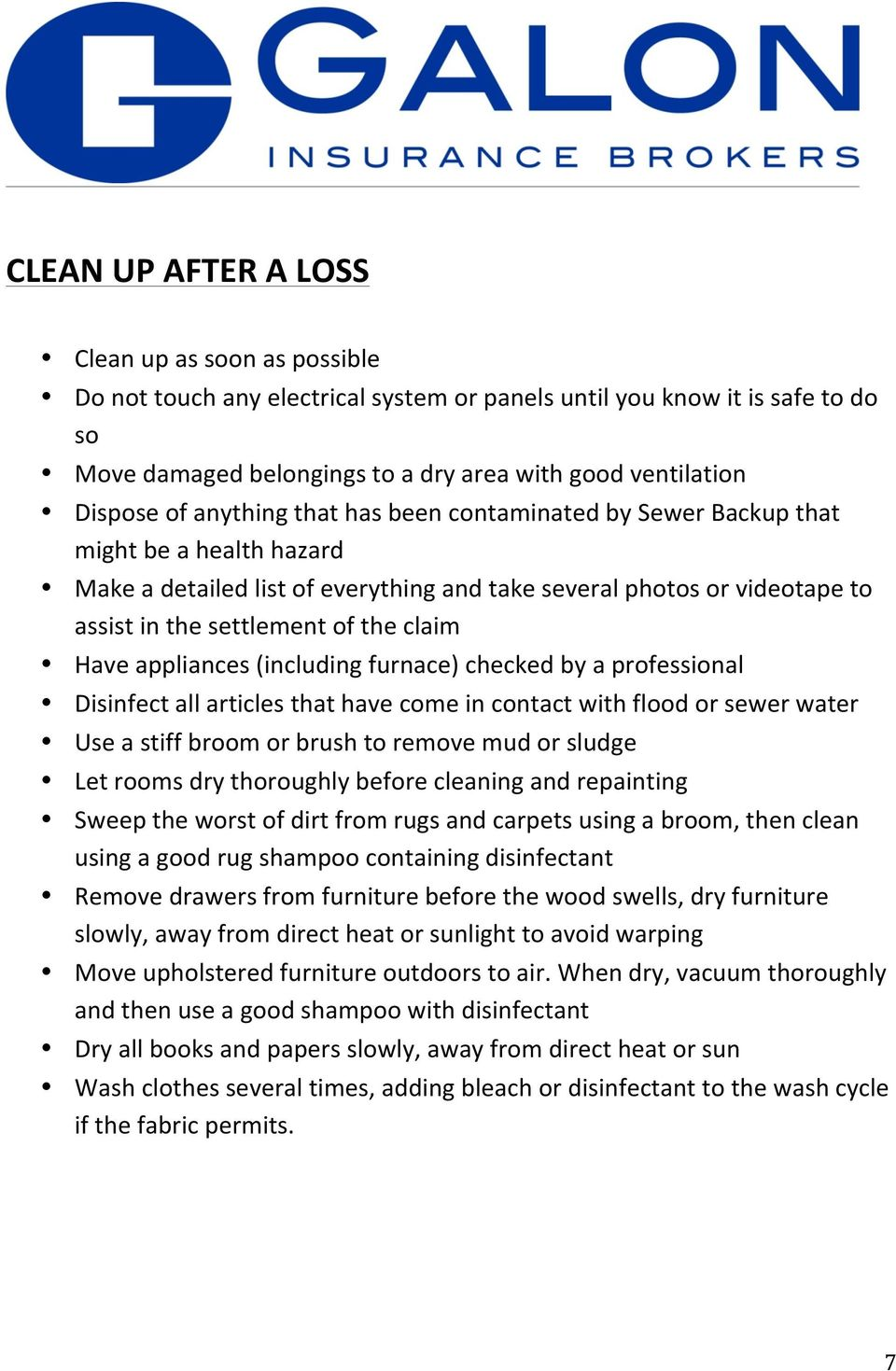 Have appliances (including furnace) checked by a professional Disinfect all articles that have come in contact with flood or sewer water Use a stiff broom or brush to remove mud or sludge Let rooms