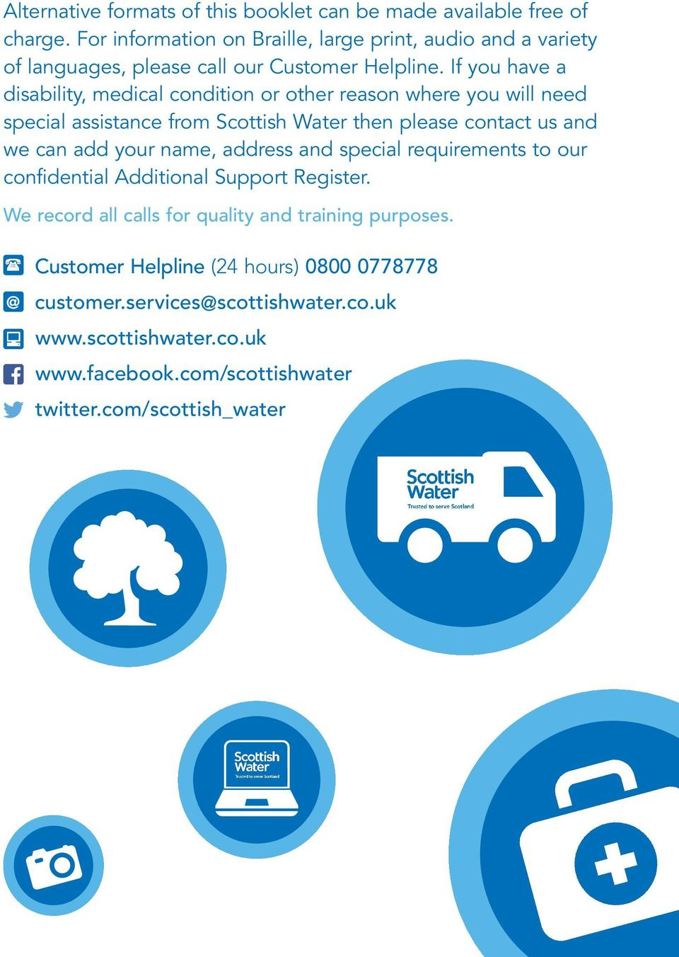If you have a disability, medical condition or other reason where you will need special assistance from Scottish Water then please contact us and we can add your