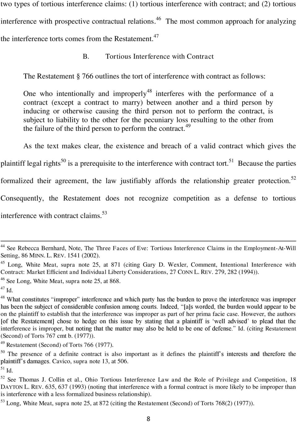 Tortious Interference with Contract The Restatement 766 outlines the tort of interference with contract as follows: One who intentionally and improperly 48 interferes with the performance of a