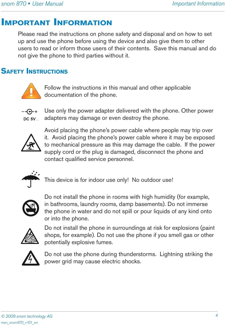 Safety Instructions Follow the instructions in this manual and other applicable documentation of the phone. Use only the power adapter delivered with the phone.