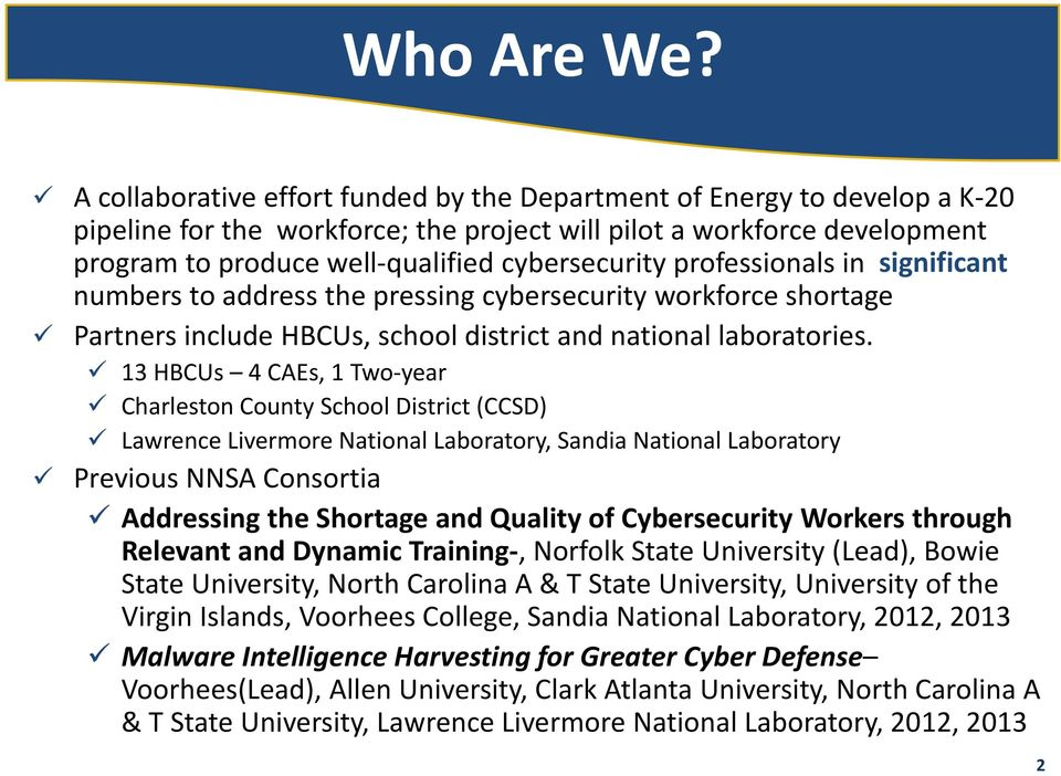 professionals in significant numbers to address the pressing cybersecurity workforce shortage Partners include HBCUs, school district and national laboratories.