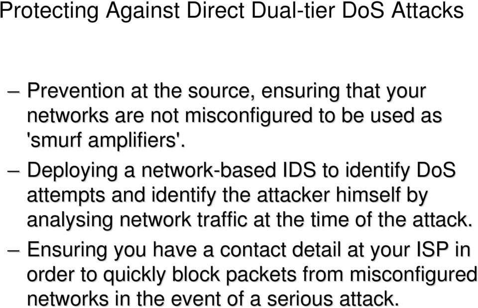 Deploying a network-based IDS to identify DoS attempts and identify the attacker himself by analysing network