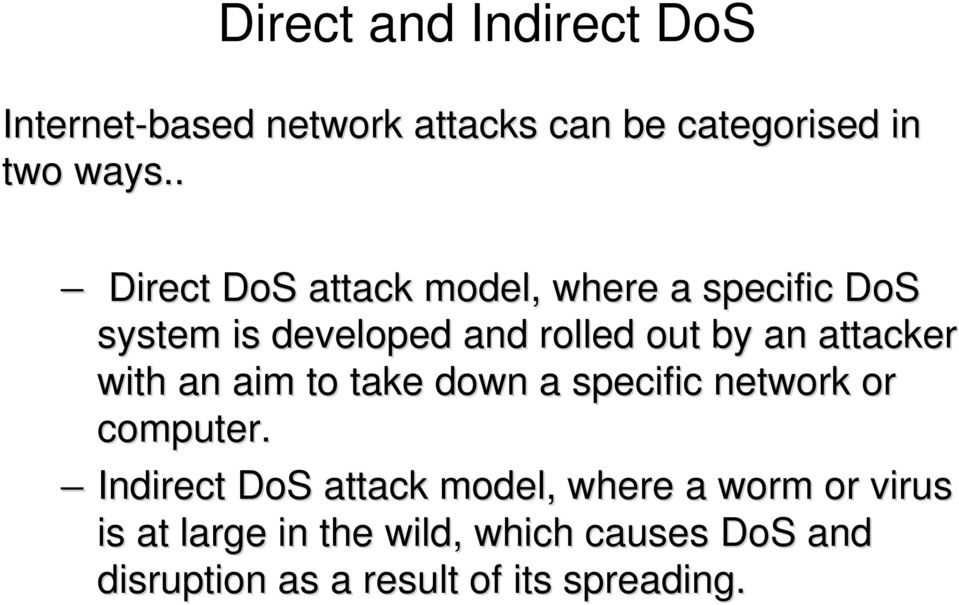 attacker with an aim to take down a specific network or computer.