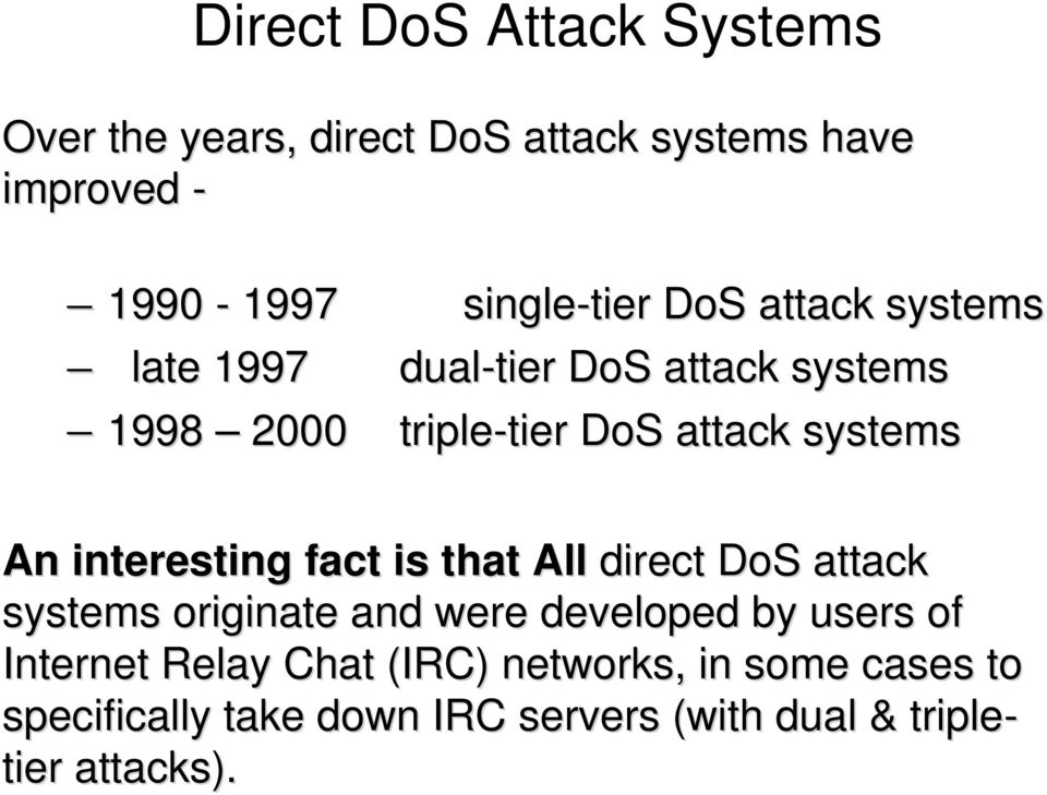 interesting fact is that All direct DoS attack systems originate and were developed by users of Internet