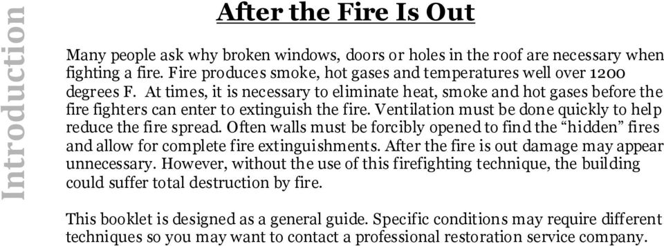 Ventilation must be done quickly to help reduce the fire spread. Often walls must be forcibly opened to find the hidden fires and allow for complete fire extinguishments.