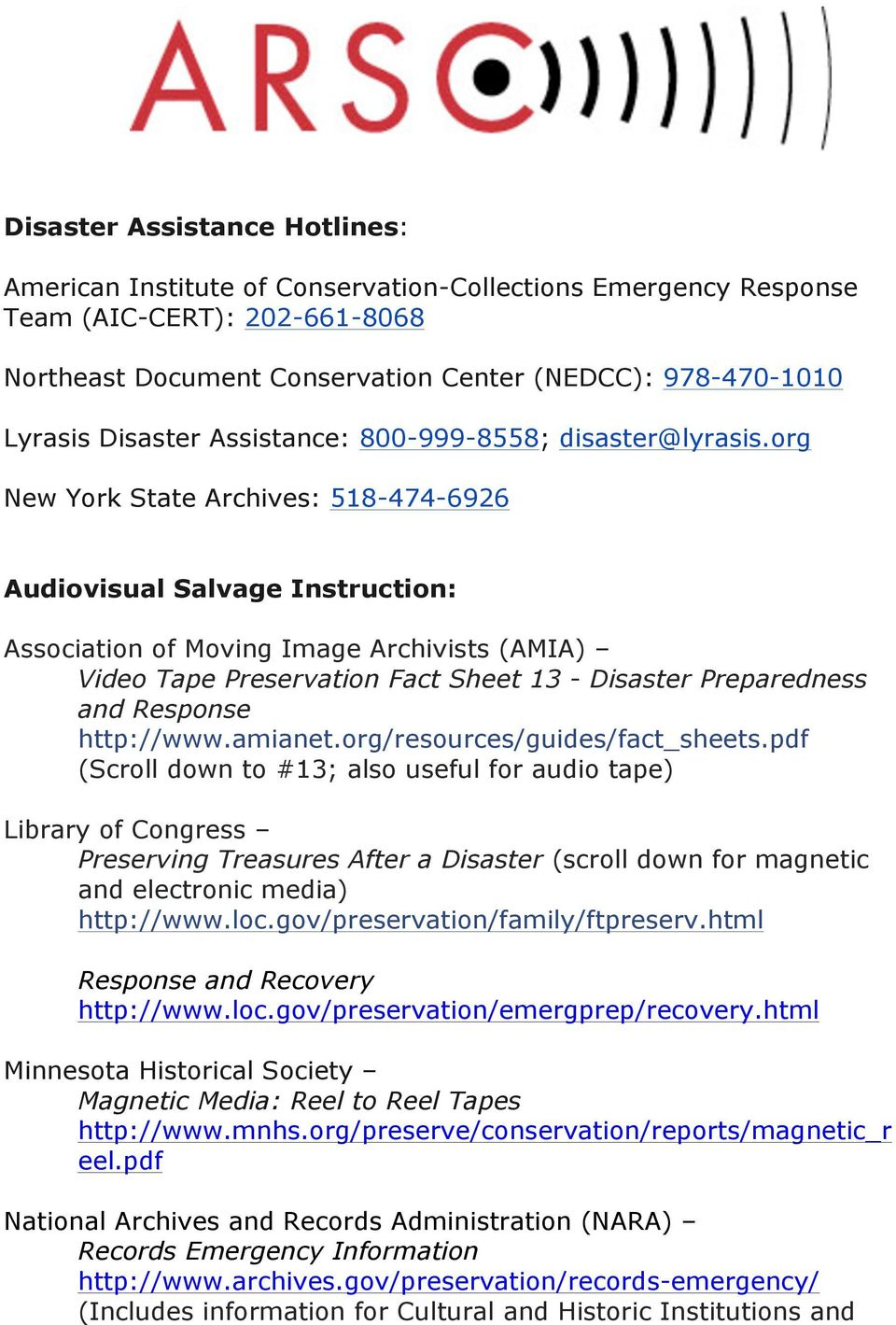 org New York State Archives: 518-474-6926 Audiovisual Salvage Instruction: Association of Moving Image Archivists (AMIA) Video Tape Preservation Fact Sheet 13 - Disaster Preparedness and Response