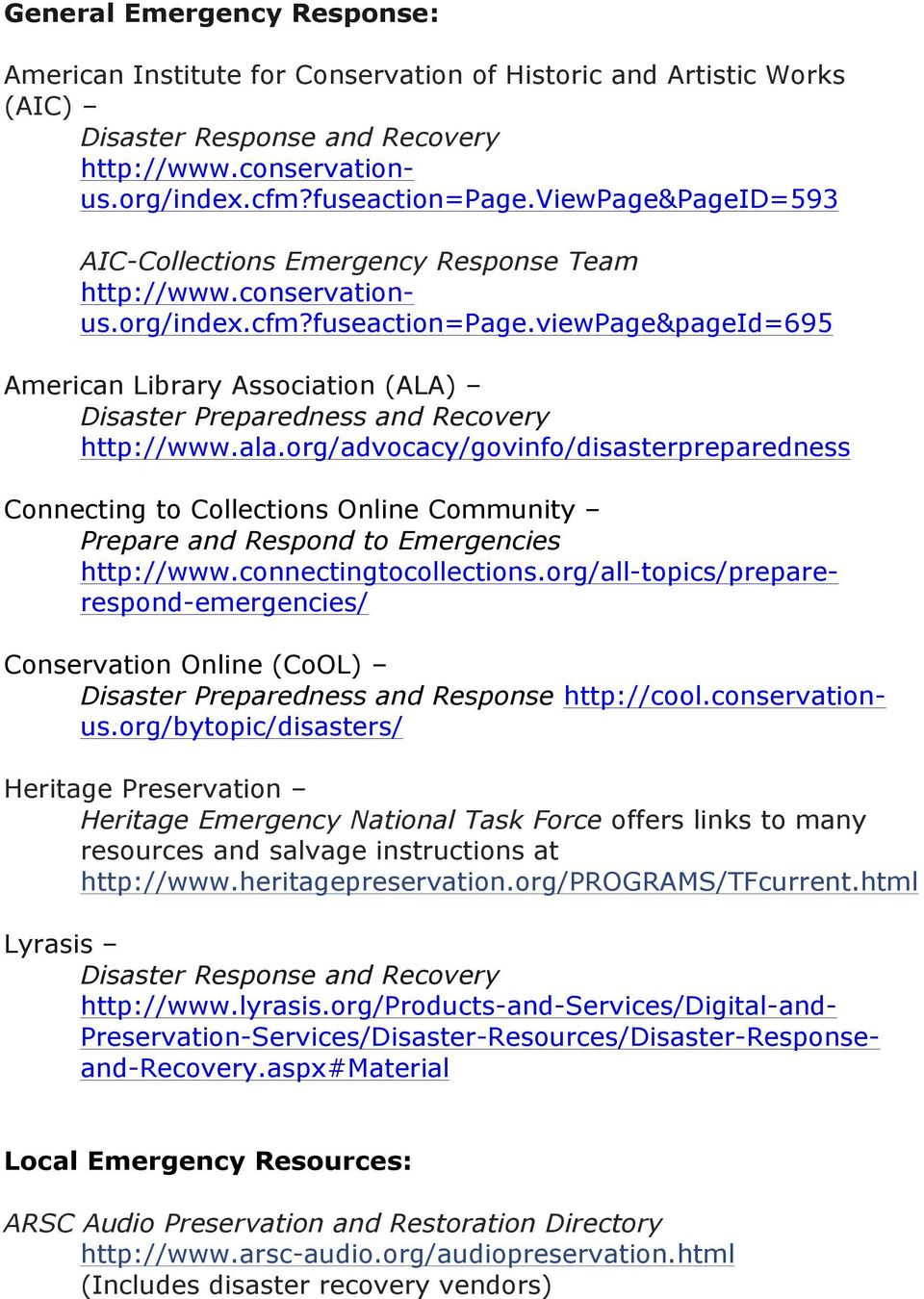 viewpage&pageid=695 American Library Association (ALA) Disaster Preparedness and Recovery http://www.ala.