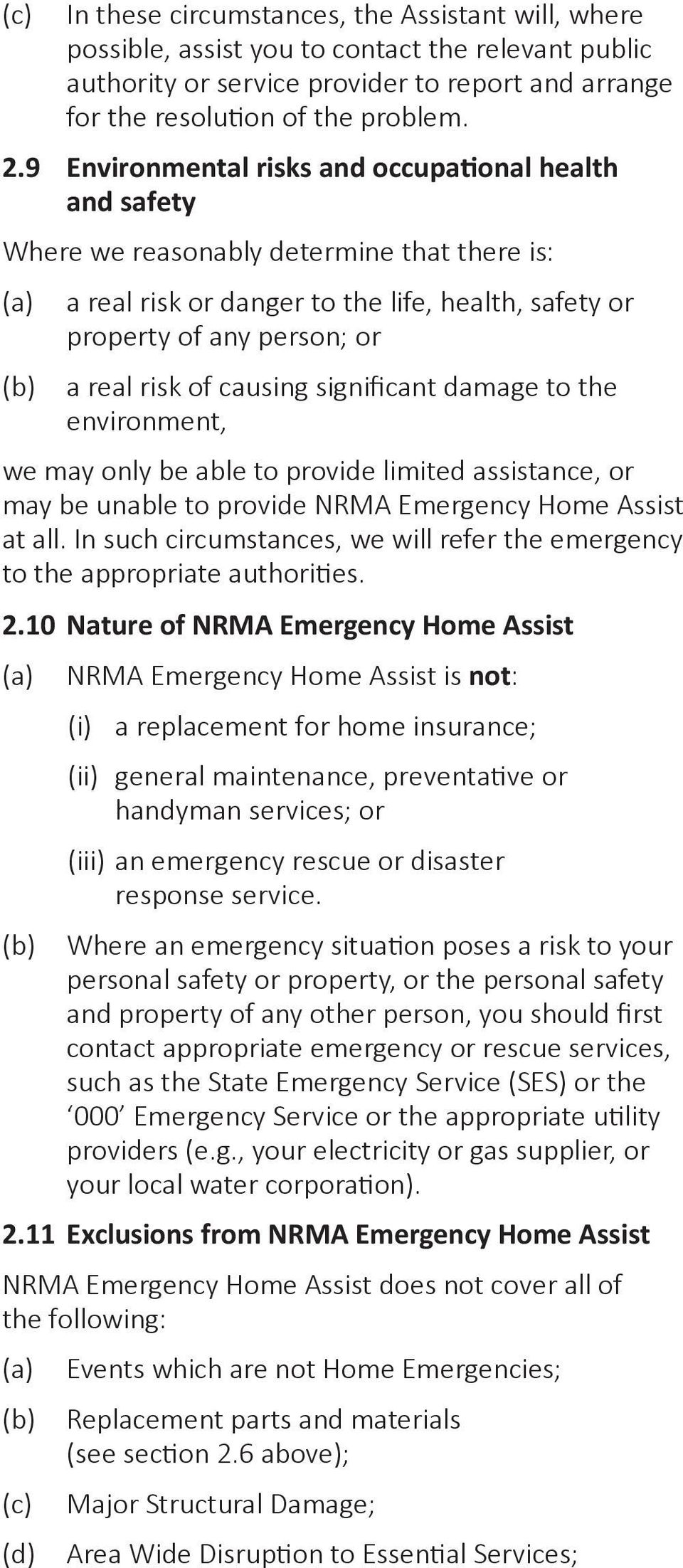 causing significant damage to the environment, we may only be able to provide limited assistance, or may be unable to provide NRMA Emergency Home Assist at all.