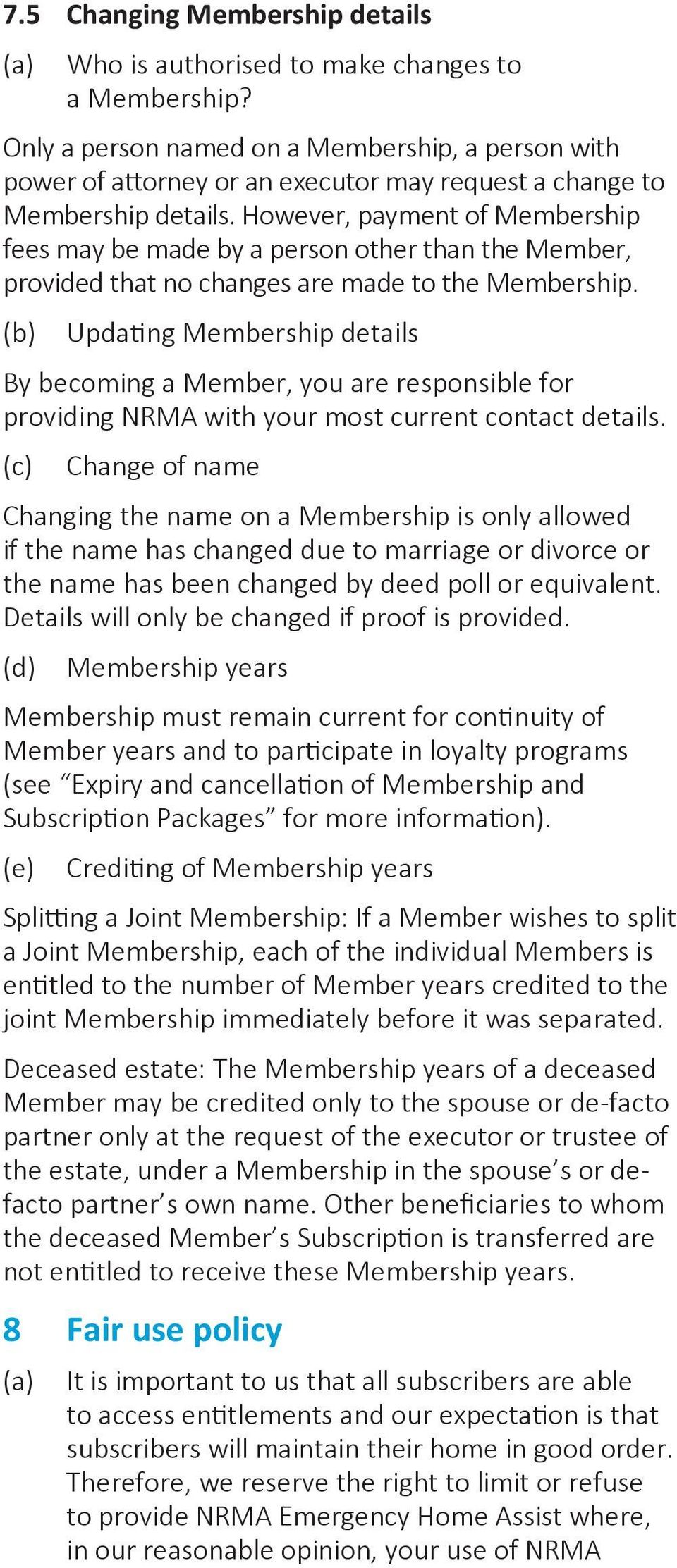 However, payment of Membership fees may be made by a person other than the Member, provided that no changes are made to the Membership.